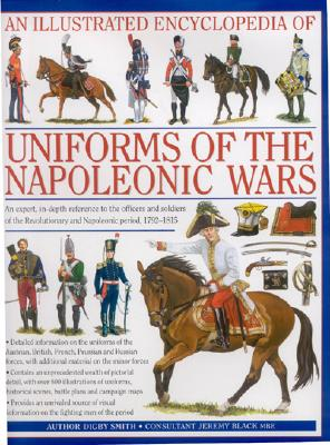 An Illustrated Encyclopedia of Uniforms of the Napoleonic Wars By Smith, Digby George/ Black, Jeremy (CON)